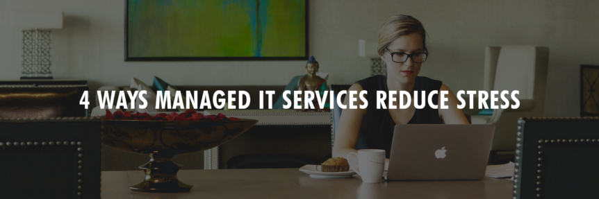 4 Ways Managed IT Services Reduce Stress 1