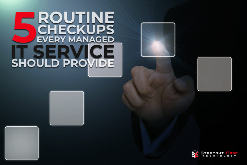 5 Routine Checkups every Managed IT Service Should Provide