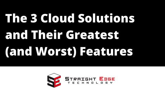 The 3 Cloud Solutions and Their Greatest (and Worst) Features 3