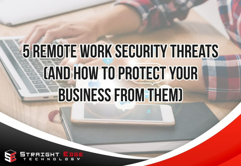 5 Remote Work Security Threats (And How To Protect Your Business From Them) 1